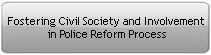 Fostering Civil Society and Involvement in Police Reform Process