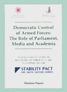 Democratic Control of Armed Forces The Role of Parliament, Media and Academia